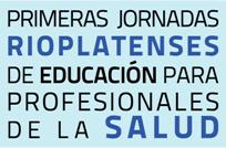Primeras Jornadas Rioplatenses de Educación para Profesionales de la Salud